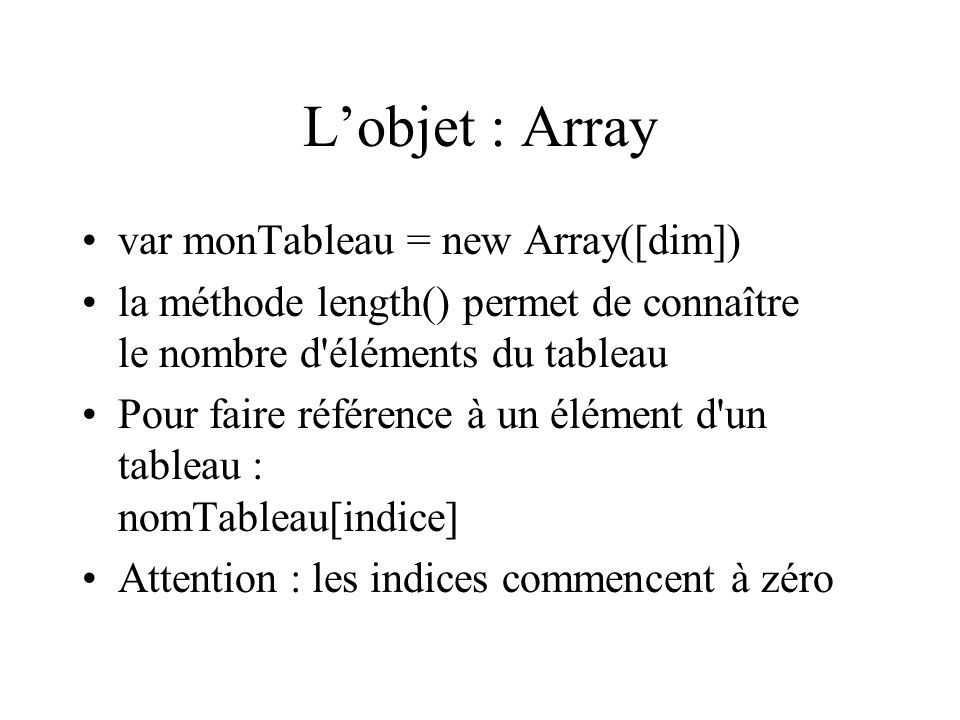 L'objet : Array var monTableau = new Array([dim])